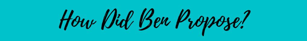How Did Ben Propose